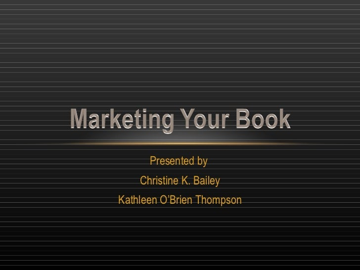 Presented by  Christine K. Bailey Kathleen O'Brien Thompson