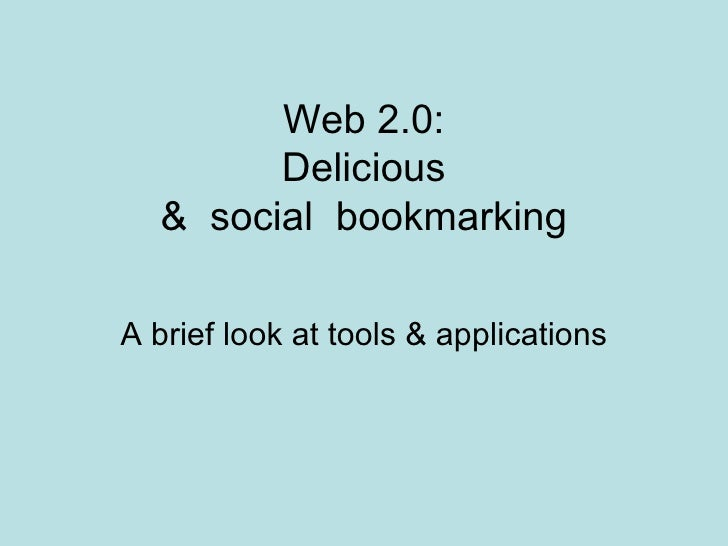Web 2.0: Delicious &  social  bookmarking A brief look at tools & applications