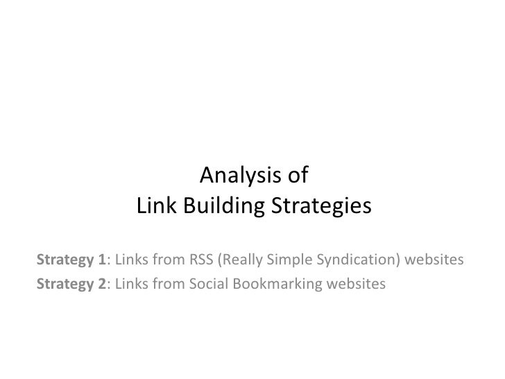 Analysis of Link Building Strategies <br />Strategy 1: Links from RSS (Really Simple Syndication) websites<br />Strategy 2...