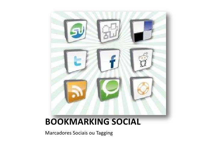BOOKMARKING SOCIAL<br />Marcadores Sociais ou Tagging<br />