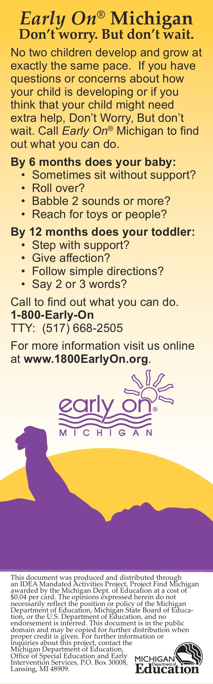 Early On® Michigan   Don't worry. But don't wait. No two children develop and grow at exactly the same pace. If you have q...