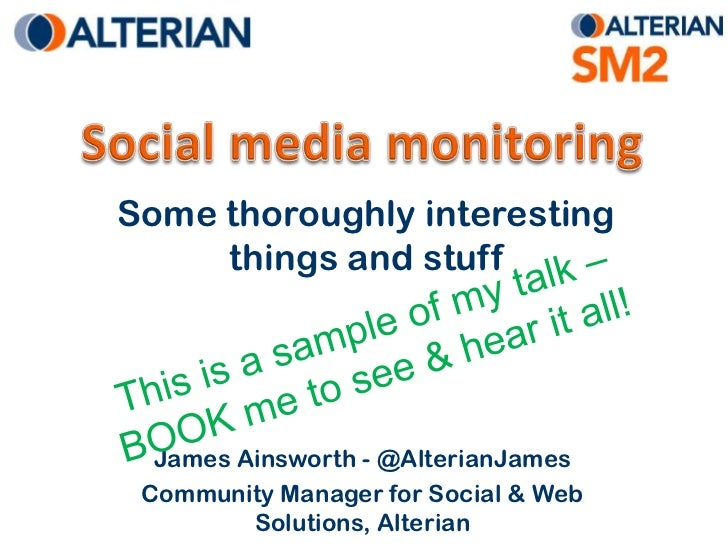 Social media monitoring<br />Some thoroughly interesting things and stuff<br />This is a sample of my talk – BOOK me to se...