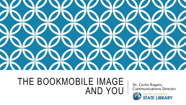 THE BOOKMOBILE IMAGE AND YOU Dr. Curtis Rogers, Communications Director
