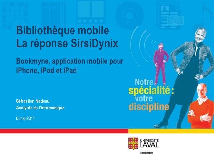Bookmyne, application mobile pour iPhone, iPod et iPad<br />Bibliothèque mobileLa réponse SirsiDynix<br />Sébastien Nadeau...