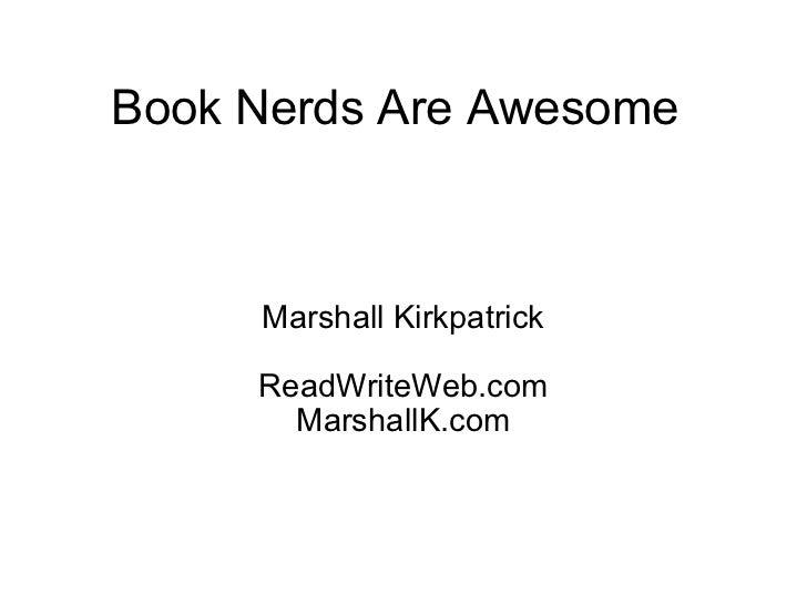Book Nerds Are Awesome Marshall Kirkpatrick ReadWriteWeb.com MarshallK.com