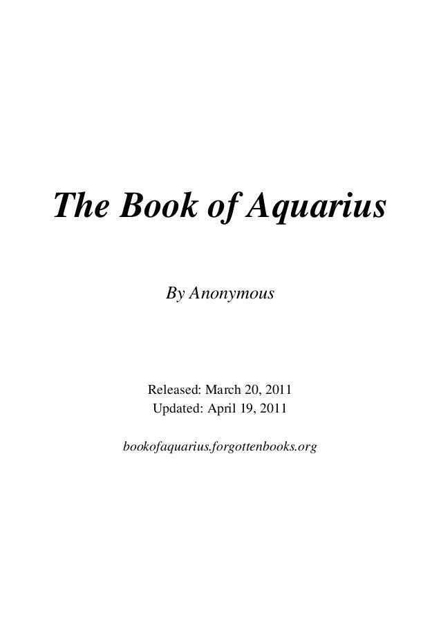 The Book of Aquarius           By Anonymous        Released: March 20, 2011         Updated: April 19, 2011    bookofaquar...
