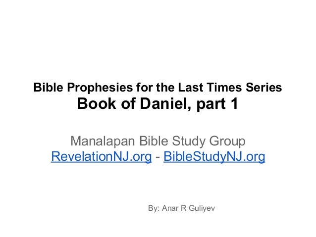 Bible Prophesies for the Last Times Series Book of Daniel, part 1 Manalapan Bible Study Group RevelationNJ.org - BibleStud...