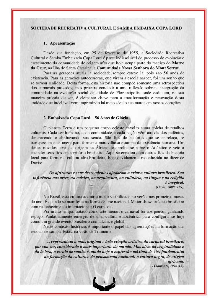 SOCIEDADE RECREATIVA CULTURAL E SAMBA EMBAIXA COPA LORD       1. Apresentação       Desde sua fundação, em 25 de fevereiro...