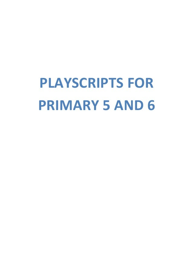 PLAYSCRIPTS FOR  PRIMARY 5 AND 6