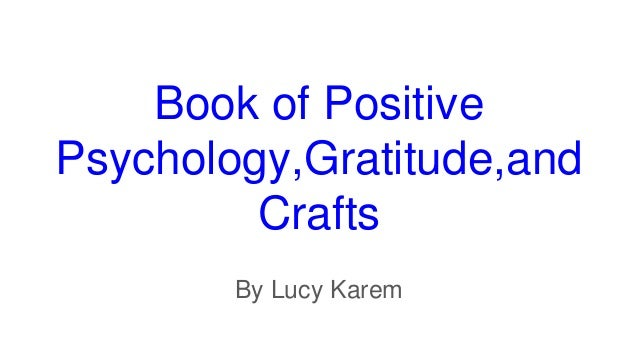 Book of Positive Psychology,Gratitude,and Crafts By Lucy Karem