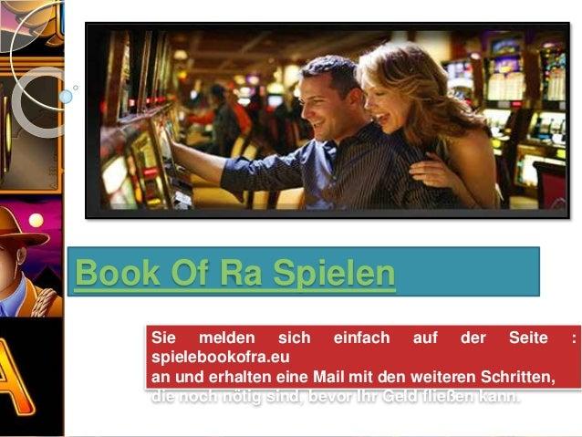 Book Of Ra Spielen Sie melden sich einfach auf der Seite : spielebookofra.eu an und erhalten eine Mail mit den weiteren Sc...