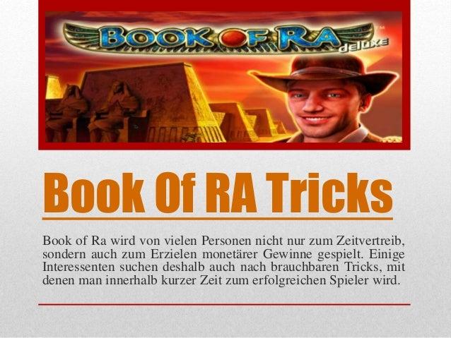 Book Of RA Tricks Book of Ra wird von vielen Personen nicht nur zum Zeitvertreib, sondern auch zum Erzielen monetärer Gewi...