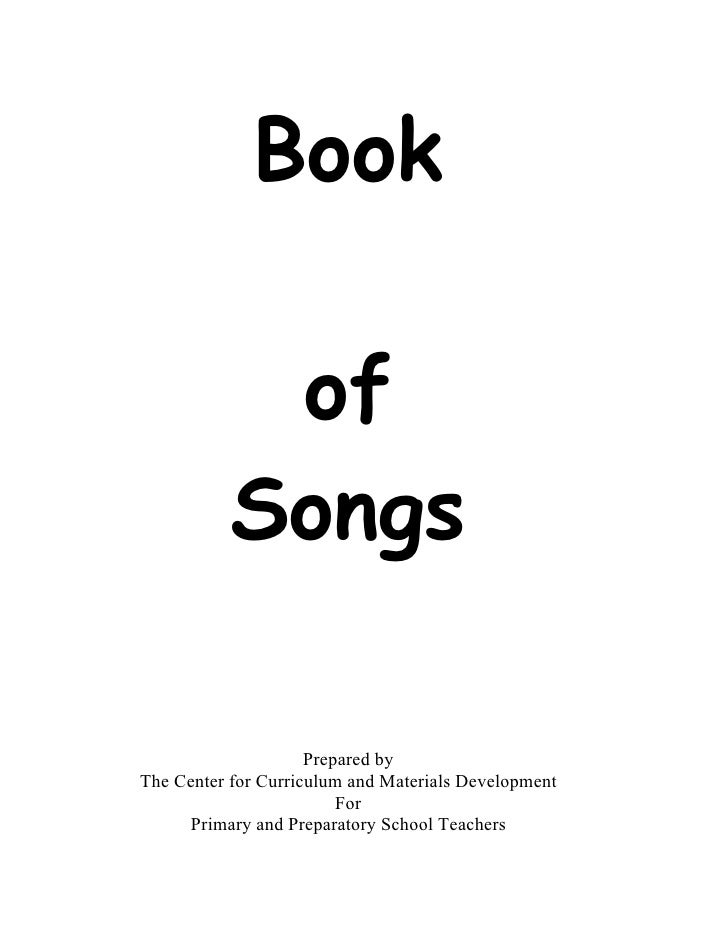 Book              of            Songs                       Prepared by The Center for Curriculum and Materials Developmen...