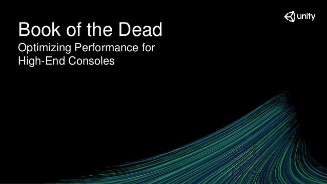 Unite Berlin 2018 - Book of the Dead Optimizing Performance for High …