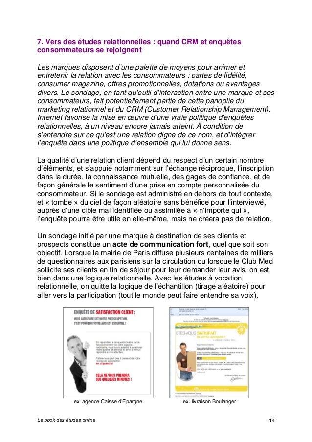 7. Vers des études relationnelles : quand CRM et enquêtes  consommateurs se rejoignent  Les marques disposent d'une palett...