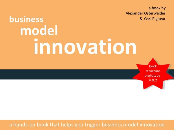business model innovation book structure prototype  V.0.2 a book by  Alexander Osterwalder  & Yves Pigneur  a hands-on boo...