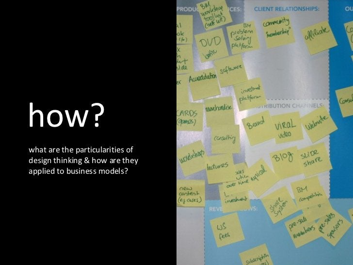 how? what are the particularities of design thinking & how are they applied to business models?