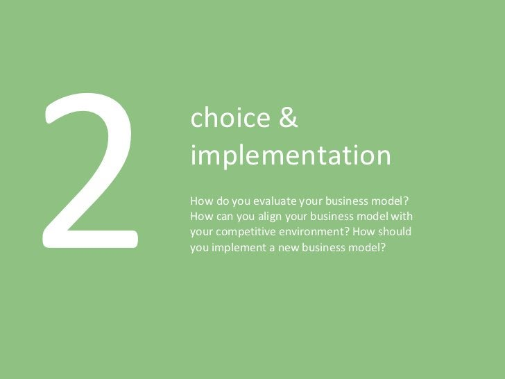 2 choice & implementation How do you evaluate your business model? How can you align your business model with your competi...