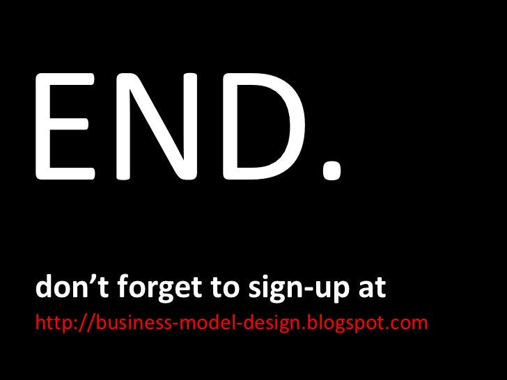 END. http://business-model-design.blogspot.com don't forget to sign-up at