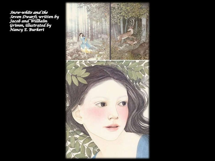 Snow-white and theSeven Dwarfs, written byJacob and WillhelmGrimm, illustrated byNancy E. Burkert
