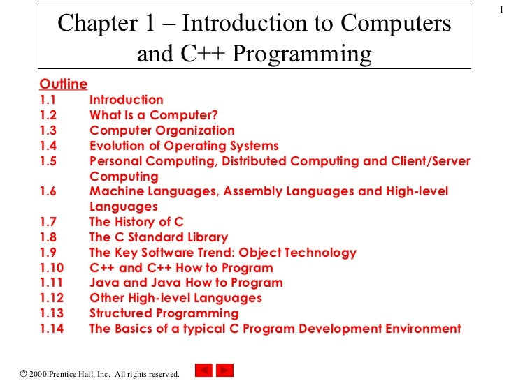 Chapter 1 – Introduction to Computers and C++ Programming Outline 1.1 Introduction 1.2 What Is a Computer? 1.3 Computer Or...