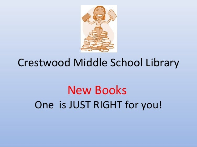 Crestwood Middle School Library  New Books  One is JUST RIGHT for you!