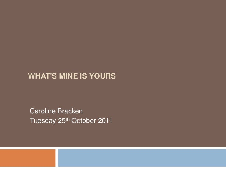 WHATS MINE IS YOURSCaroline BrackenTuesday 25th October 2011