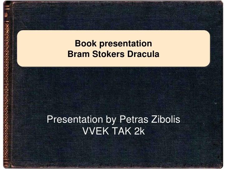 Book presentation    Bram Stokers DraculaPresentation by Petras Zibolis       VVEK TAK 2k