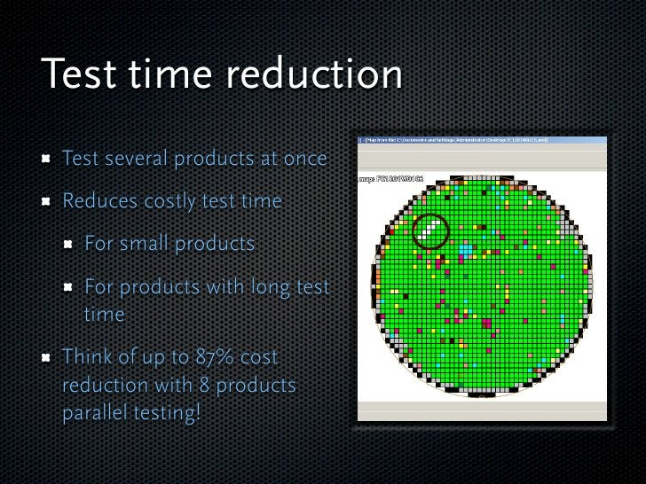 Test time reduction  Test several products at once  Reduces costly test time    For small products    For products with lo...