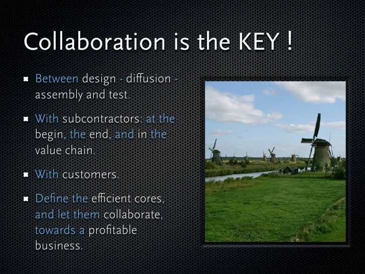 Collaboration is the KEY !  Between design - diffusion -  assembly and test.  With subcontractors: at the  begin, the end, ...
