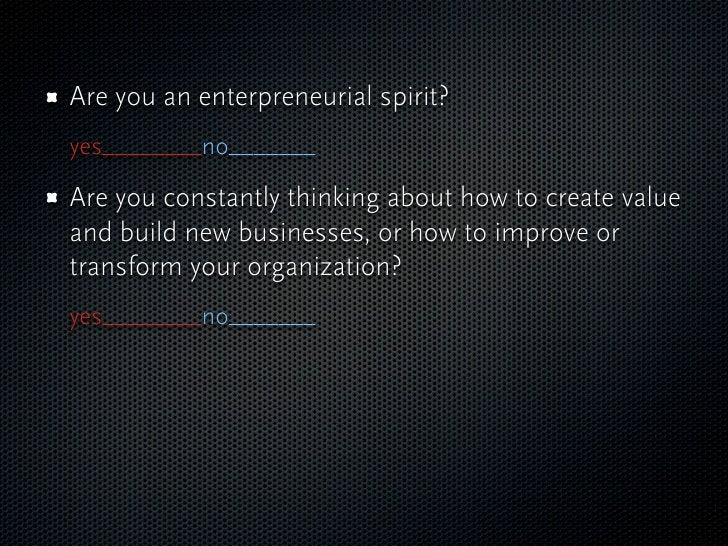Are you an enterpreneurial spirit? yes________no_______  Are you constantly thinking about how to create value and build n...