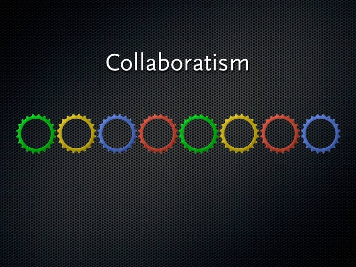 Collaboratism       Think about the whole value chain, who should do what, who is good in what!