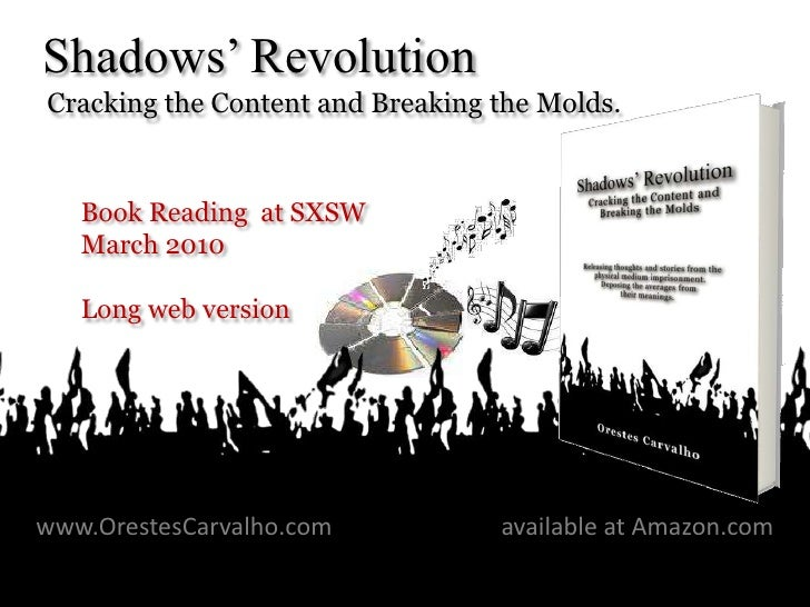 Shadows' Revolution Cracking the Content and Breaking the Molds.       Book Reading at SXSW     March 2010      Long web v...