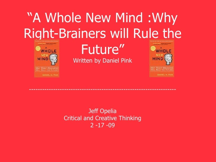 """ A Whole New Mind :Why Right-Brainers will Rule the Future"" Written by Daniel Pink --------------------------------------..."