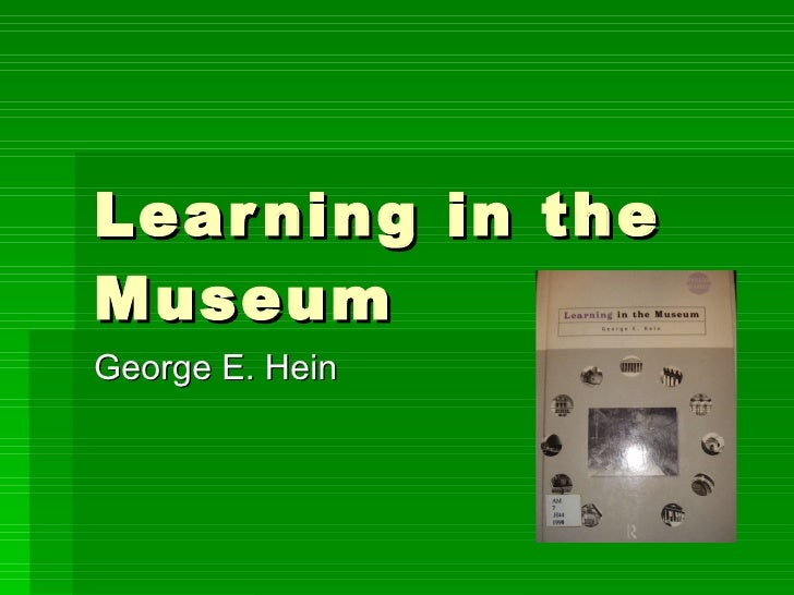 Learning in the Museum George E. Hein