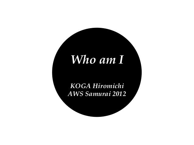 Who am IKOGA HiromichiAWS Samurai 2012