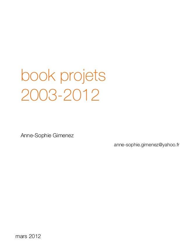 book projets2003-2012Anne-Sophie Gimenezanne-sophie.gimenez@yahoo.frmars 2012