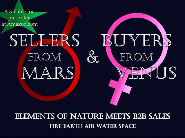 Sellers from Mars & Buyers from Venus Elements of Nature Meets B2B Sales FirE EARTH AIR WATER SPaCE Available for pre-orde...