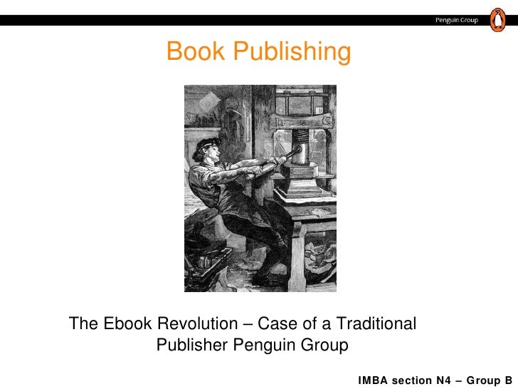Book Publishing The Ebook Revolution – Case of a Traditional Publisher Penguin Group IMBA section N4 – Group B