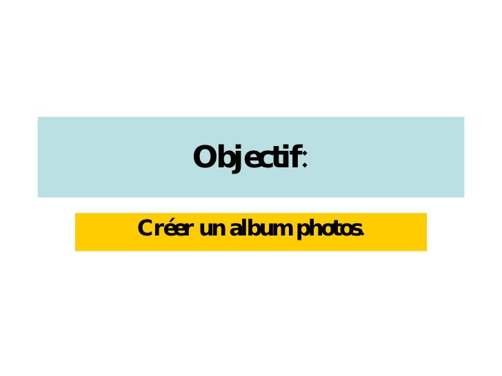 Objectif: Cr éer un album photos.