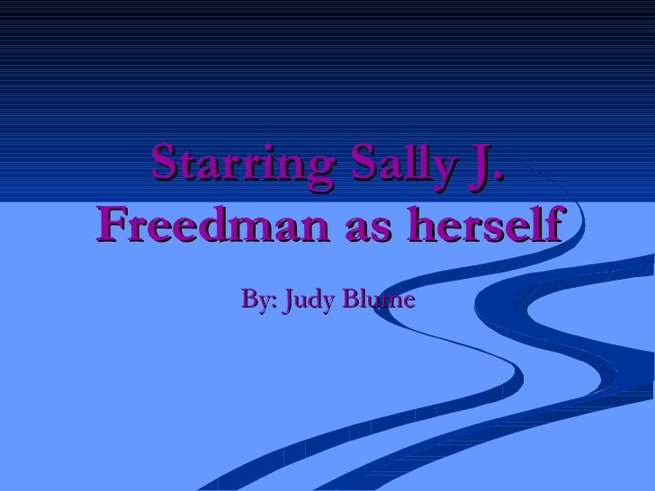 Starring Sally J. Freedman as herself By: Judy Blume