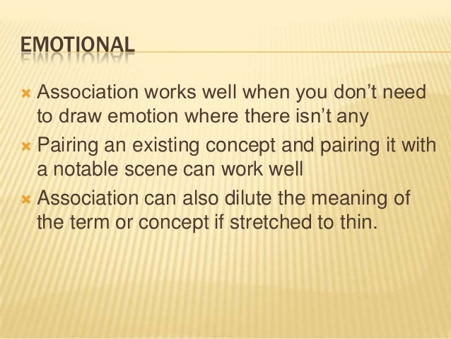 EMOTIONAL  Association works well when you don't need to draw emotion where there isn't any  Pairing an existing concept...