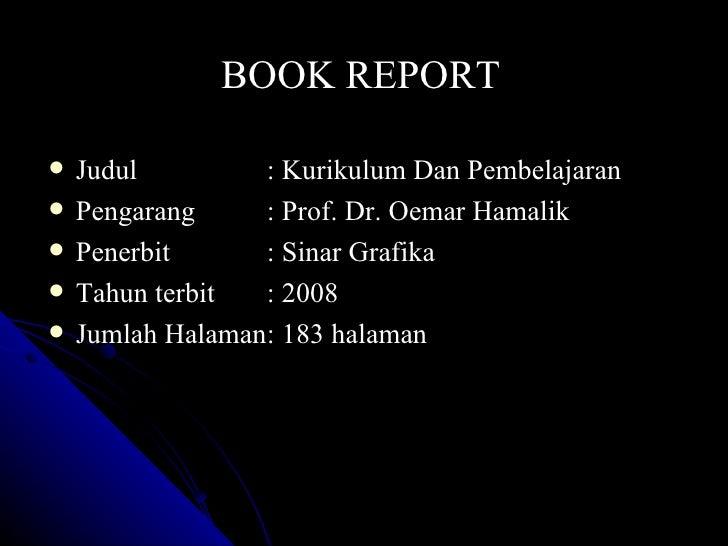BOOK REPORT <ul><li>Judul : Kurikulum Dan Pembelajaran </li></ul><ul><li>Pengarang : Prof. Dr. Oemar Hamalik </li></ul><ul...