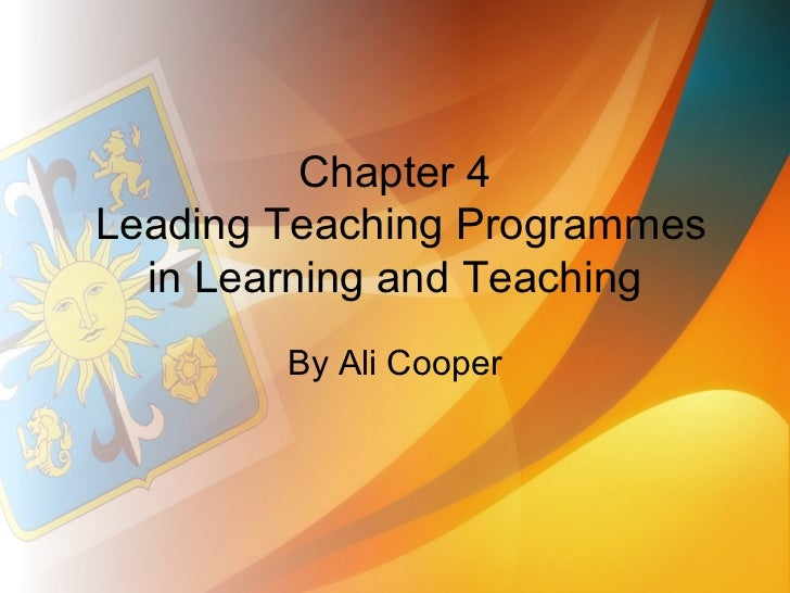 Chapter 4Leading Teaching Programmes  in Learning and Teaching        By Ali Cooper