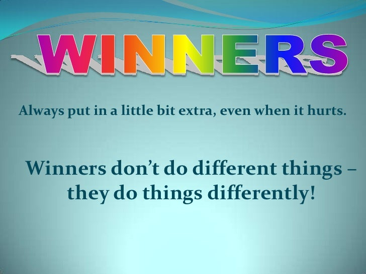 WINNERS<br />Always put in a little bit extra, even when it hurts.<br />Winners don't do different things – they do things...