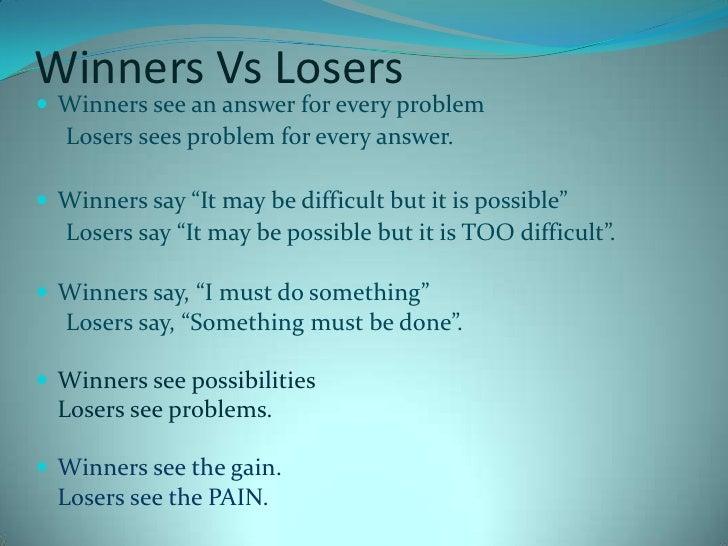Winners Vs Losers<br />Winners see an answer for every problem<br />     Losers sees problem for every answer.<br />Winner...