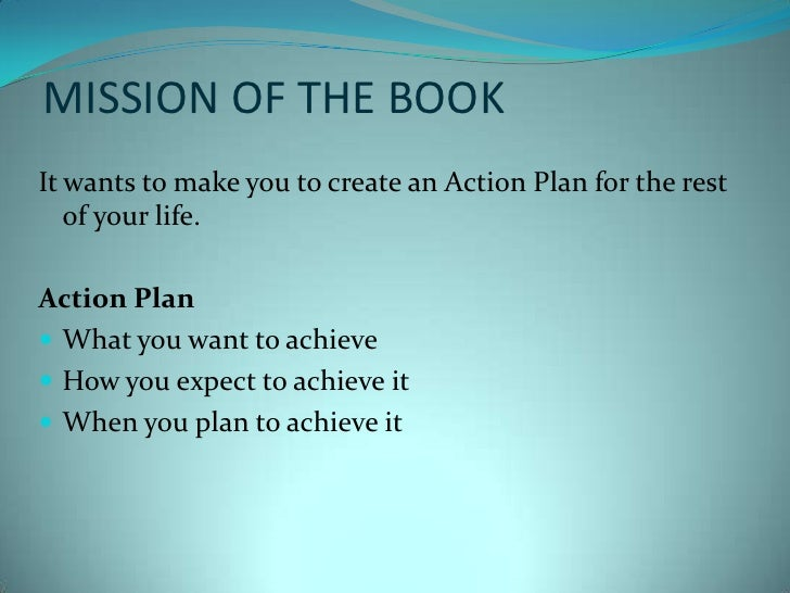 MISSION OF THE BOOK<br />It wants to make you to create an Action Plan for the rest of your life.<br />Action Plan<br />Wh...