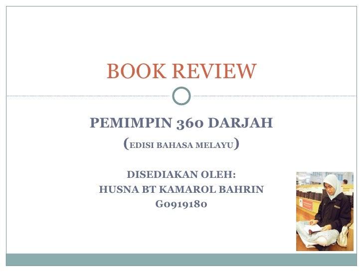 PEMIMPIN 360 DARJAH ( EDISI BAHASA MELAYU ) DISEDIAKAN OLEH: HUSNA BT KAMAROL BAHRIN G0919180 BOOK REVIEW