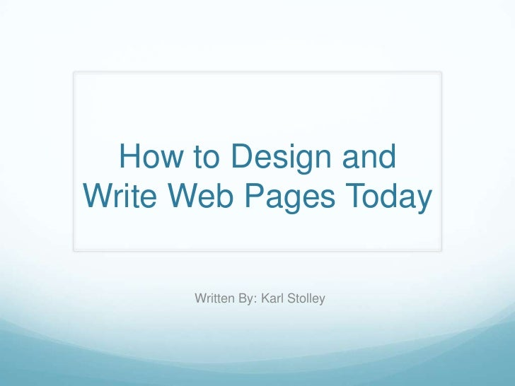 How to Design andWrite Web Pages Today      Written By: Karl Stolley