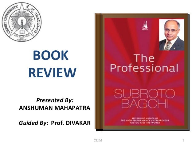 BOOK   REVIEW    Presented By:ANSHUMAN MAHAPATRAGuided By: Prof. DIVAKAR                           CUIM   1